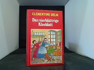 Das vierblättrige Kleeblatt.: Helm, Clementine: