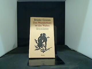 Das Wunderbare ist das Wahre : Märchen: Grimm, Jacob: