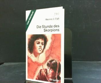 Die Stunde des Skorpions. dtv ; 70279 : dtv-junior : Lese-Abenteuer - Egli, Werner J.