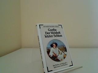Der Weisheit letzter Schluss : d. Dichter: Goethe, Johann Wolfgang