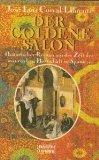 Der goldene Salon : historischer Roman. Ins Dt. übertr. von Werner Siebenhaar, Bastei-Lübbe-Taschenbuch ; Bd. 13882 : Allgemeine Reihe