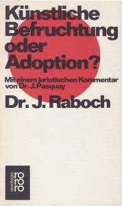 Künstliche Befruchtung oder Adoption rororo-sexologie: Pasquay, J. und
