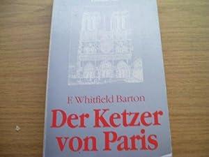 Der Ketzer von Paris. [Dt. von Hilde: Barton, Florence Whitfield: