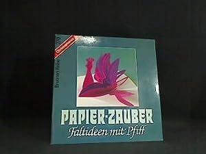 Papier-Zauber : Faltideen mit Pfiff ; mit