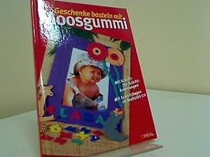 Geschenke basteln mit Moosgummi, Mit Schritt-für-Schritt-Anleitungen, Mit: Mixing Medienproduktionen GmbH