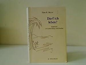 Darf ich leben? : Schicksal zwischen Krieg: Meyer, Hans R.: