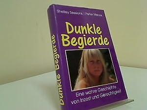 Dunkle Begierde : eine wahre Geschichte von: Sessions, Shelley und