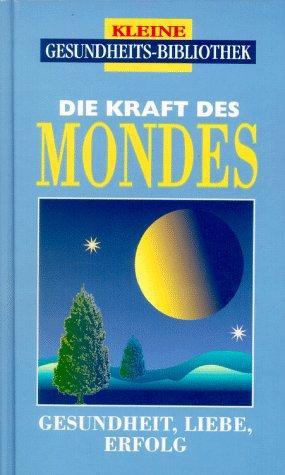 Die Kraft des Mondes : Trautwein-Ratgeber-Edition [Gesundheit,: Geiss, Heide Marie