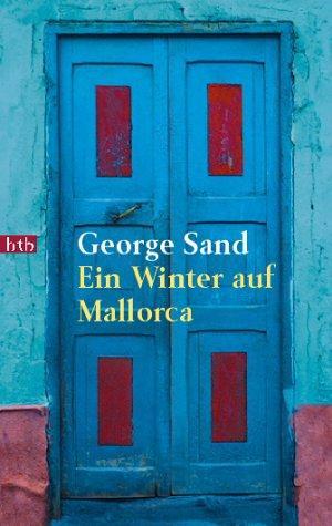 Ein Winter auf Mallorca. George Sand. Aus: Sand, George und