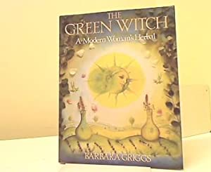 The Green Witch. A Modern Woman's Herbal.: Griggs, Barbara: