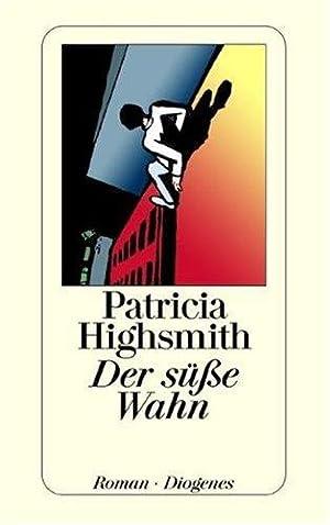Der süße Wahn : Roman. Aus d.: Highsmith, Patricia: