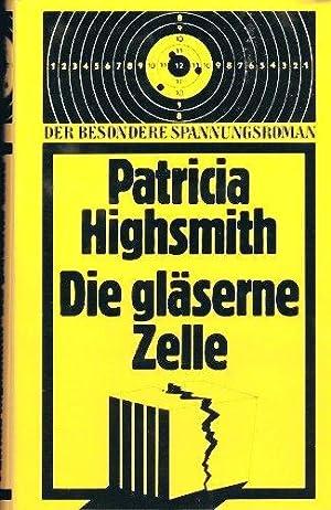 Die gläserne Zelle.: PATRICIA HIGHSMITH.:
