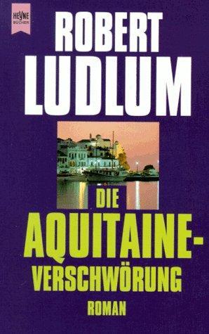 Die Aquitaine-Verschwörung : Roman. [Dt. Übers. von Heinz Nagel], [Heyne-Bücher / 1] Heyne-Bücher : 1, Heyne allgemeine Reihe ; Nr. 6941