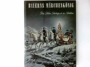 Bayerns Märchenkönig : d. Leben Ludwigs II.: Sailer, Anton Hrsg.: