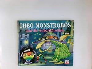 Theo Monstrobös und die Ausserirdischen. Ill.: F.: Ruyer, François, Ann