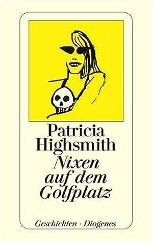 Nixen auf dem Golfplatz : Erzählungen. Aus: Highsmith, Patricia: