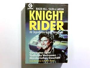 Knight Rider : 3 Romane in einem: Larson, Glen A.: