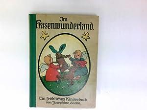 Im Hasenwunderland : Ein fröhliches Kinderbuch. von: Siebe, Josephine und