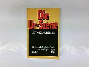 Die Urszene : das tragische Kindheitserlebnis u.: Borneman, Ernest: