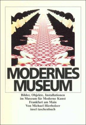 Modernes Museum : Bilder, Objekte, Installationen im: Hierholzer, Michael: