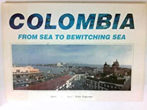 Colombia : From Sea to Bewitching Sea. Signiert vom Autor.