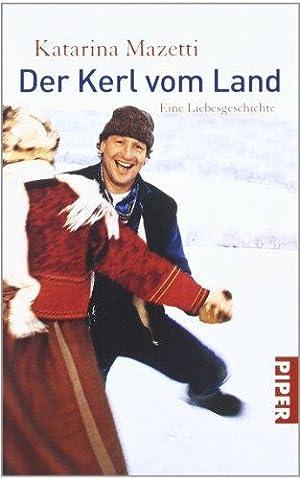 Der Kerl vom Land : eine Liebesgeschichte.: Mazetti, Katarina und