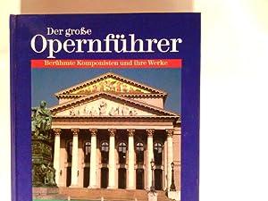 Der grosse Opernführer : berühmte Komponisten und: Wagner, Heinz: