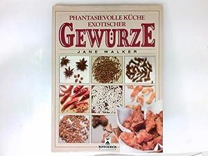 Phantasievolle Küche exotischer Gewürze : Übers.: Luzia: Walker, Jane: