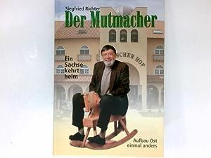 Der Mutmacher : ein Sachse kehrt heim: Richter, Siegfried:
