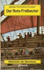 Der rote Freibeuter. Übers. und bearb. von: Cooper, James Fenimore