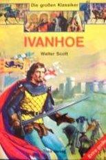 Ivanhoe. , Die grossen Klassiker für Kinder: Scott, Walter und