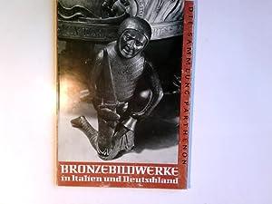 Bronzebildwerke in Italien und Deutschland. Hrsg. u.: Retzlaff, Hans und