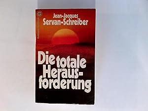 Die totale Herausforderung : d. Entscheidung d.: Servan-Schreiber, Jean-Jacques, Mitarb.