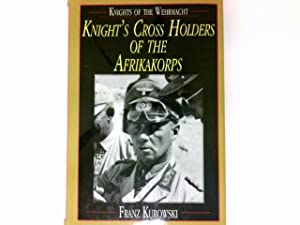 Knight's Cross Holders of the Afrikakorps : Knights of the Wehrmacht. Signiert vom Autor. Signed ...