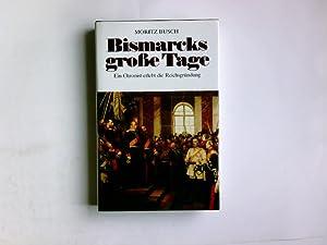 Bismarcks grosse Tage. Neu hrsg. von Gert: Busch, Moritz:
