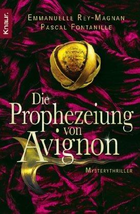 Die Prophezeiung von Avignon : Mysterythriller. ;: Rey-Magnan, Emmanuelle und