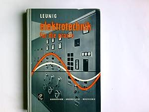 Elektrotechnik für die Praxis : Fachkunde u.: Leunig, Otto: