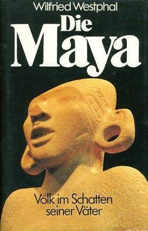 Die Maya : Volk im Schatten seiner: Westphal, Wilfried: