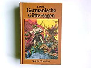 Germanische Göttersagen : Götter-, Nordmänner- u. Heldengesänge.: Dahn, Felix und