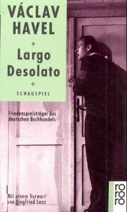 Largo desolato : Schauspiel in sieben Bildern.: Havel, Václav: