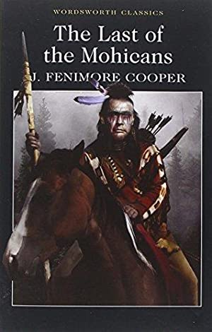 The Last of the Mohicans (Wordsworth Classics): James, Fenimore Cooper: