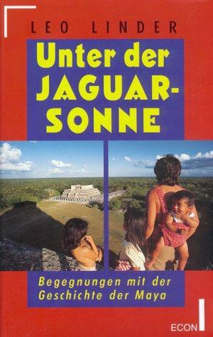 Unter der Jaguarsonne : Begegnungen mit der: Linder, Leo G.: