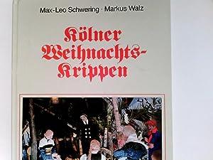 Kölner Weihnachtskrippen. Max-Leo Schwering ; Markus Walz: Schwering, Max-Leo und
