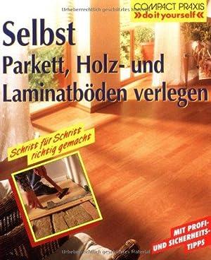 Selbst Parkett- Holz- und Laminatböden verlegen. [Red.: Ehrmantraut, Andreas und