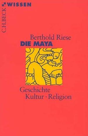 Die Maya : Geschichte - Kultur -: Riese, Berthold: