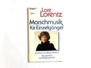 Marschmusik für Einzelgänger. Lore Lorentz. Ansichten von: Lorentz, Lore (Mitverf.),