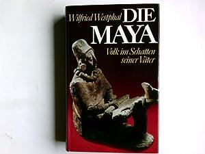 Die Maya. Volk im Schatten seiner Vdter.,: Westphal, Wilfried.: