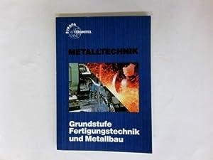 Metalltechnik : Grundstufe Fertigungstechnik u. Metallbau. bearb.