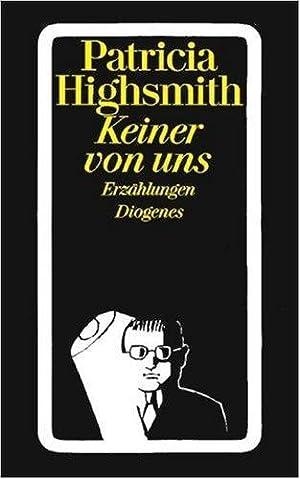 Keiner von uns : 11 Geschichten. Aus: Highsmith, Patricia: