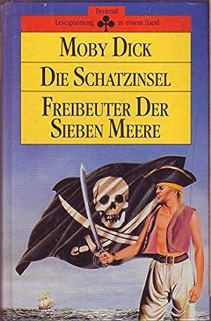 Moby Dick. Die Schatzinsel. Freibeuter der sieben: Melville, Herman und